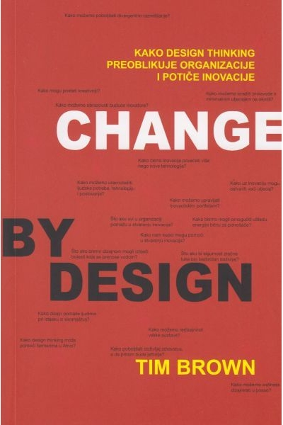 Change by design = Dizajniranje promjena po mjeri  Tim Brown s Barryjem Katzom Mate